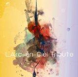 L'Arc-en-Cielのトリビュートアルバムをざっくり聴いてみた